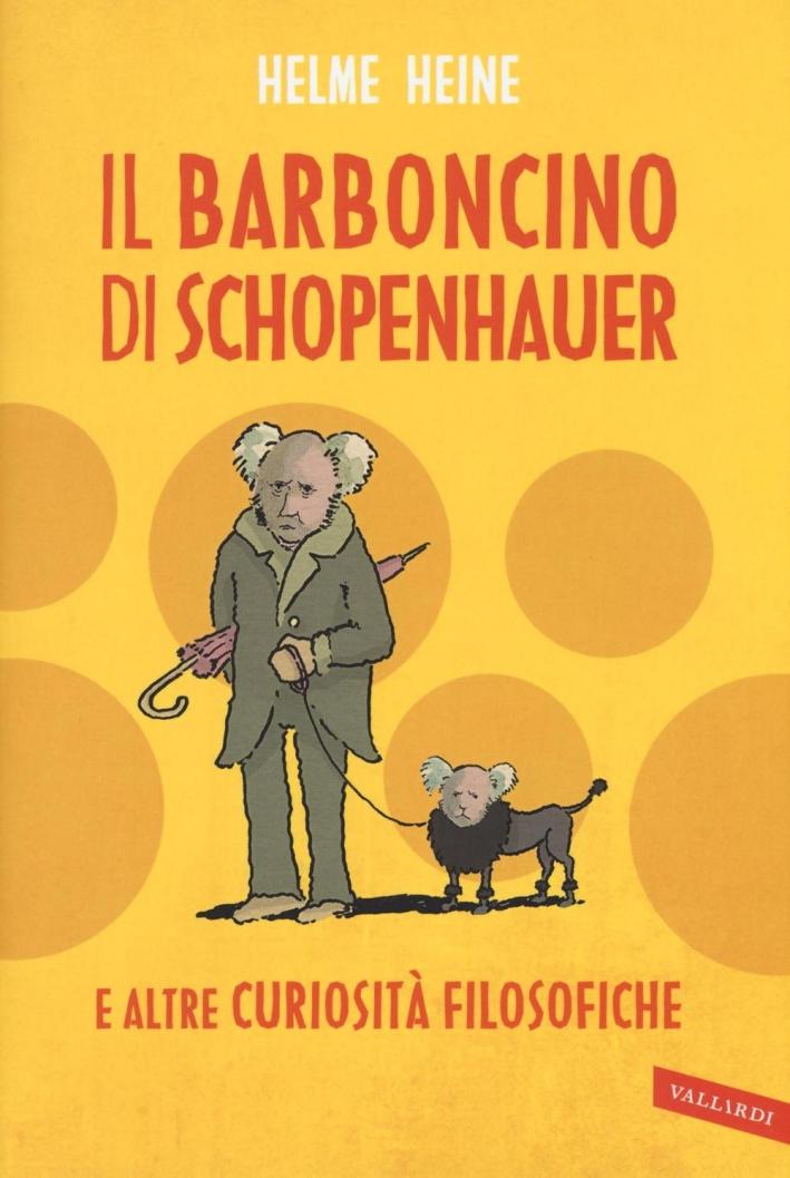 Il barboncino di Schopenhauer e altre curiosità filosofiche.