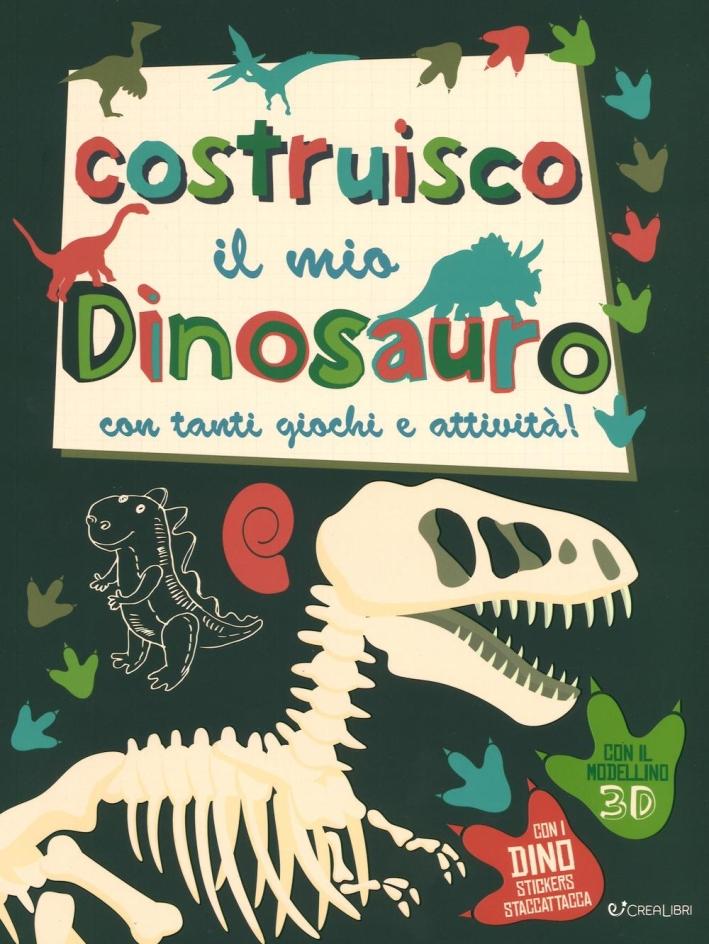 Costruisco il mio dinosauro con tanti giochi e attività! Con adesivi. Ediz. illustrata