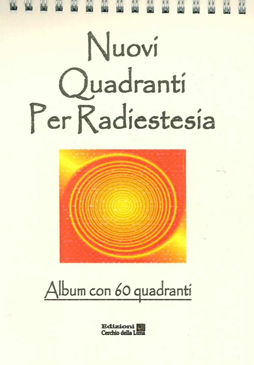 Nuovi Quadranti per Radiestesia. Album con 60 Quadranti.