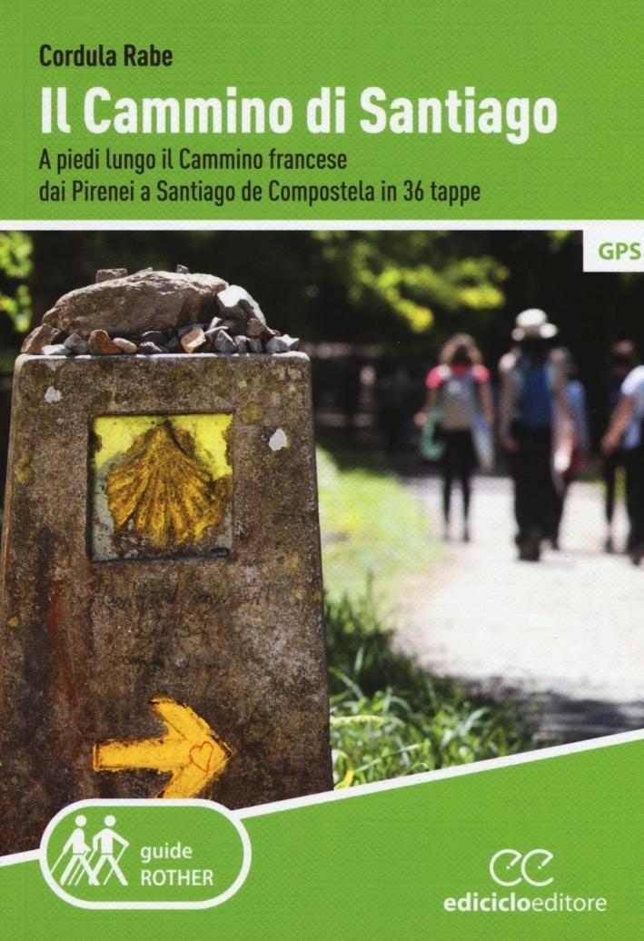 Il cammino di Santiago. A piedi lungo il cammino francese dai Pirenei a Santiago de Compostela in 36 tappe.