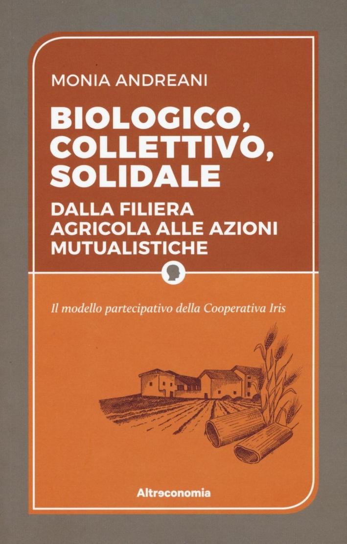 Biologico, collettivo, solidale. Dalla filiera agricola alle azioni mutualistiche. Il modello partecipativo della cooperativa Iris.