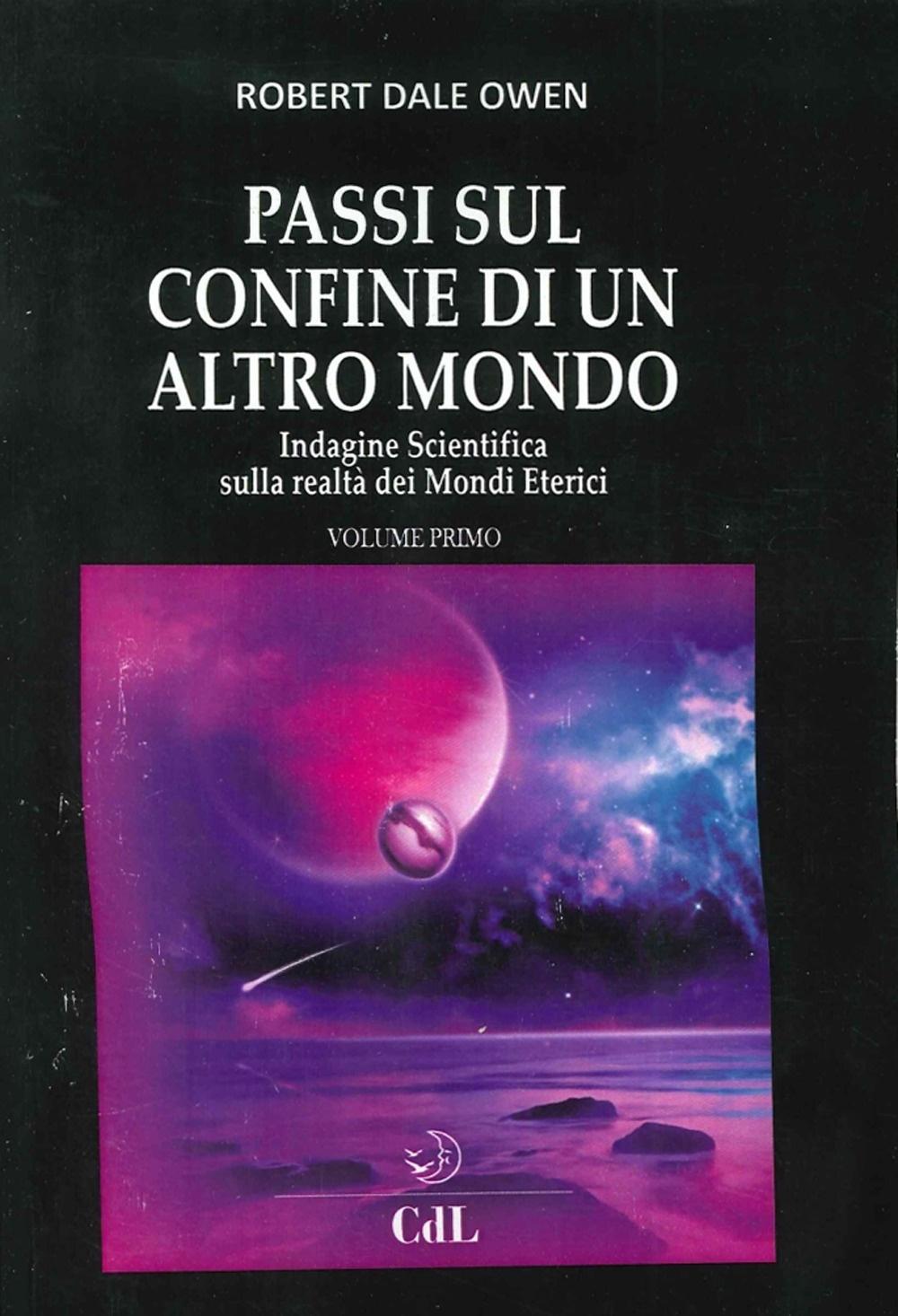Passi sul Confine di un Altro Mondo. Vol.1. Indagine Scientifica sulla Realtà dei Mondi Eterici.