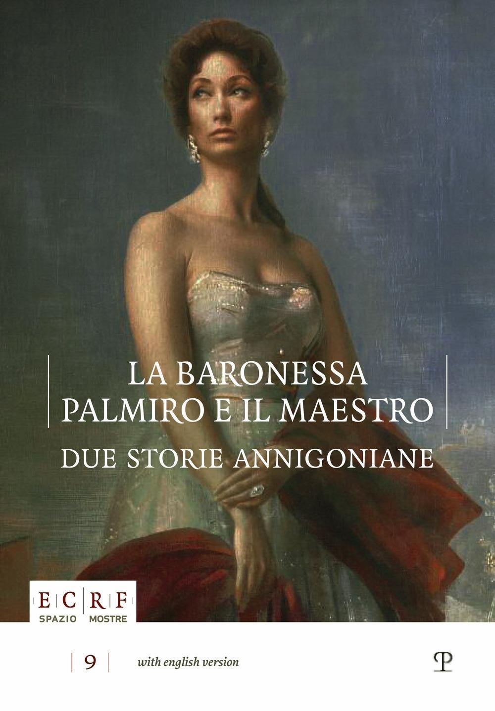 La Baronessa, Palmiro e il Maestro. Due Storie Annigoniane.