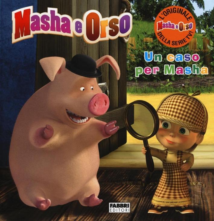 Un caso per Masha. Masha e Orso. Ediz. illustrata
