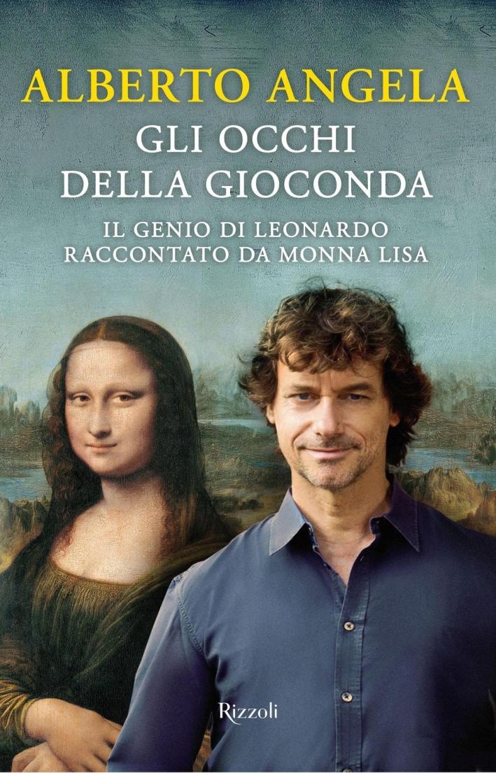 Gli occhi della Gioconda. Il genio di Leonardo raccontato da Monna Lisa.