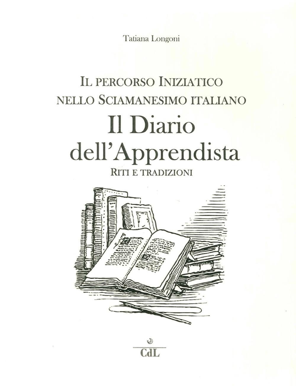 Il Diario dell'Apprendista. Il Percorso Iniziatico nello Sciamanesimo Italiano.