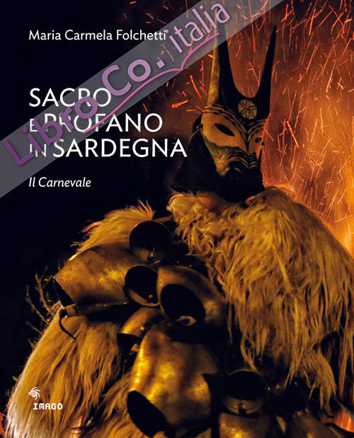 Sacro e profano in Sardegna. Il carnevale. La Settimana Santa. Ediz. illustrata
