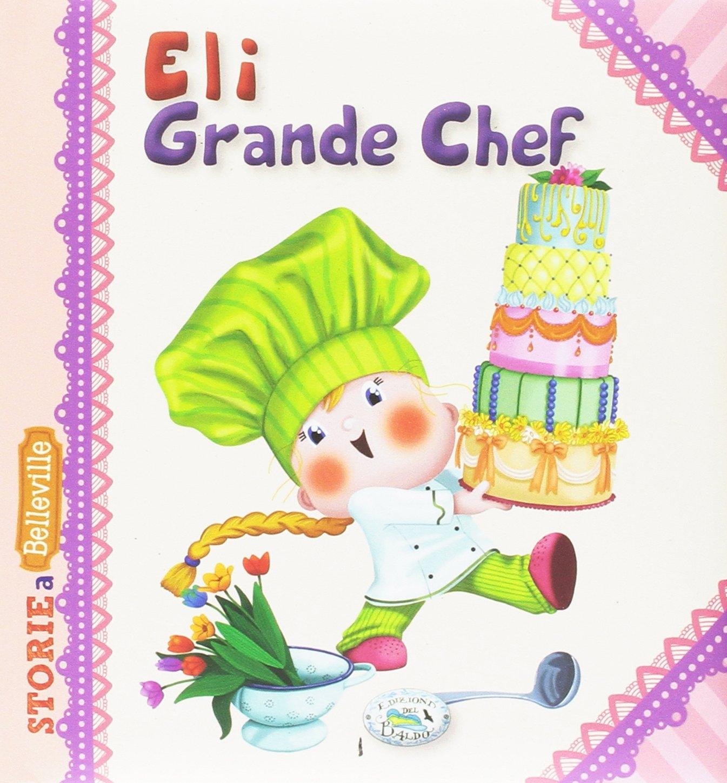 Eli grande chef. Ediz. illustrata