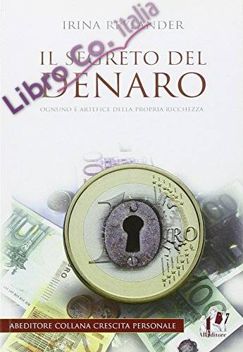 Il segreto del denaro. Ognuno è artefice della propria ricchezza.