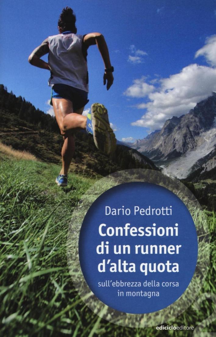 Confessioni di un runner d'alta quota. Sull'ebbrezza della corsa in montagna.