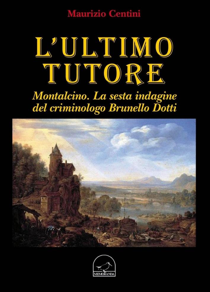 L'ultimo tutore. Montalcino. La sesta indagine del criminologo Brunello Dotti.