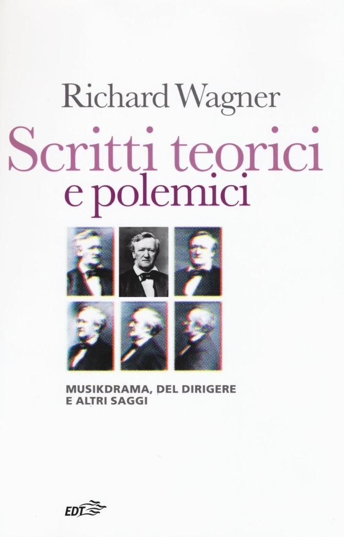 Scritti teorici e polemici. Musikdrama, Del dirigere e altri saggi.