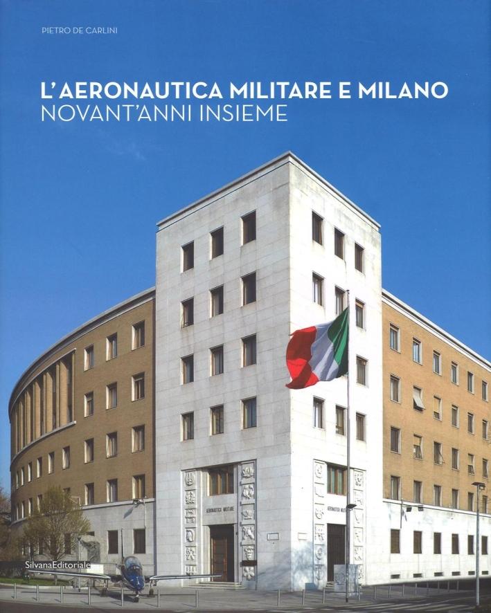 L'aeronautica militare e Milano. Novant'anni insieme