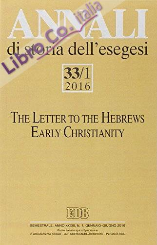 Annali di storia dell'esegesi (2016). Vol. 33/1: The letter to the Hebrews. Early Christianity