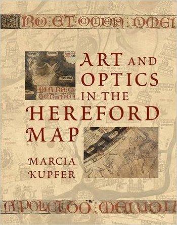 Art and Optics in the Hereford Map. An English Mappa Mundi, c. 1300.
