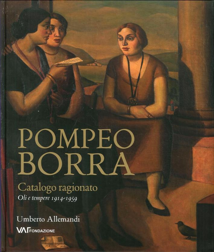 Pompeo Borra. Oli e Tempere 1914-1959. Catalogo Ragionato.