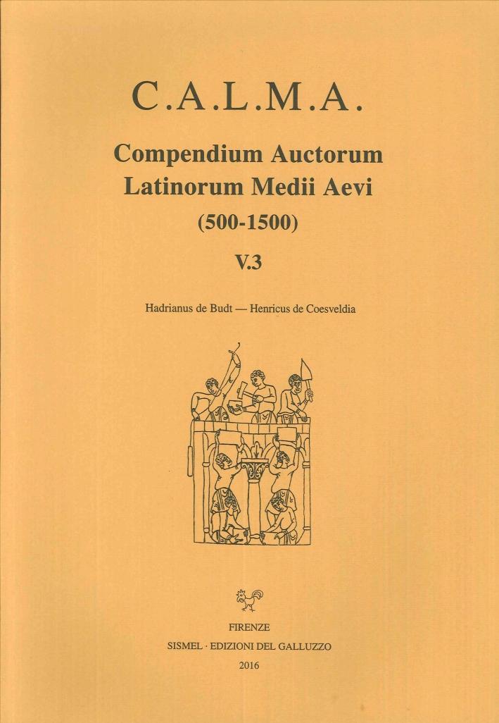 C. A. L. M. A. Compendium Auctorum Latinorum Medii Aevi. 5.3. Hadrianus de Budt - Henricus de Coesveldia.