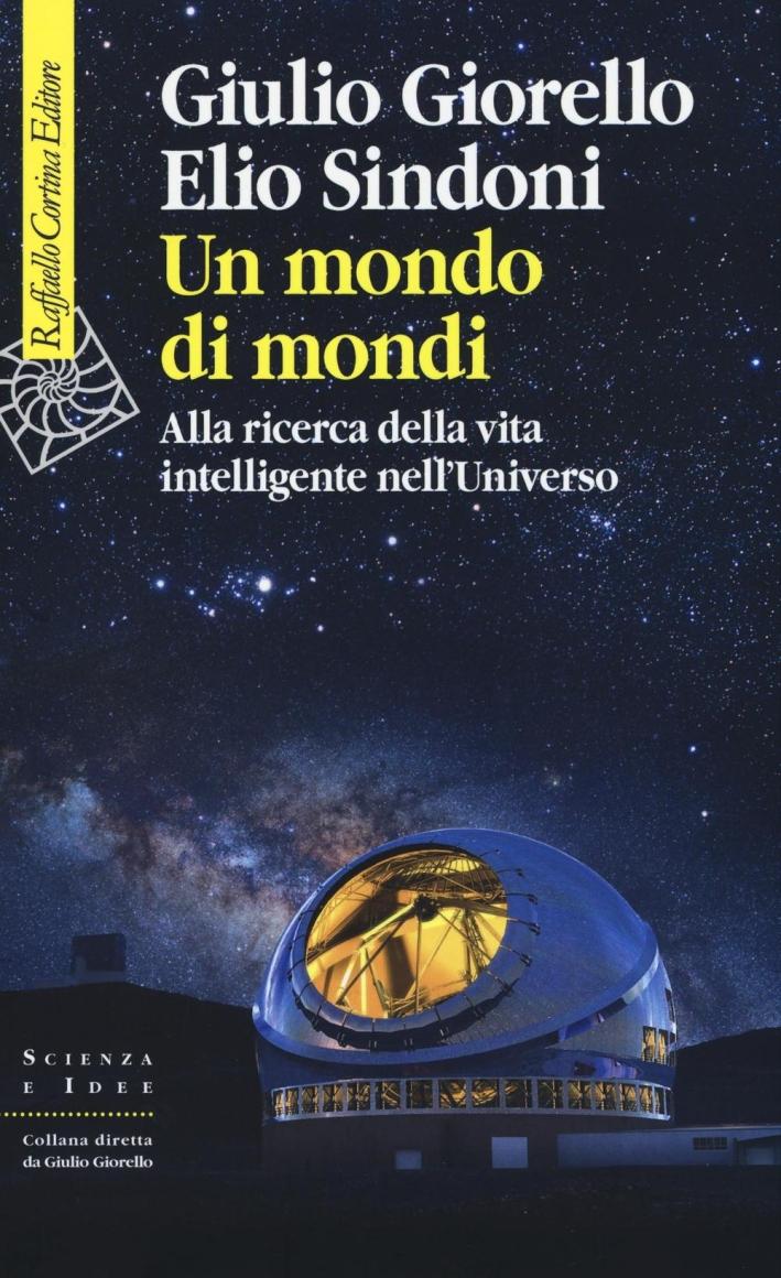 Un mondo di mondi. Alla ricerca dell'intelligenza universale.