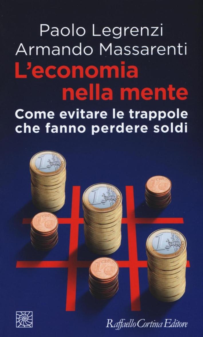 L'economia nella mente. Come evitare le trappole che fanno perdere soldi.