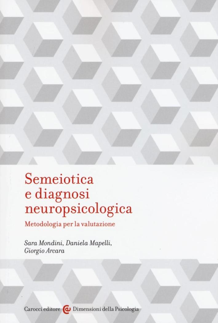 Semeiotica e diagnosi neuropsicologica. Metodologia per la valutazione