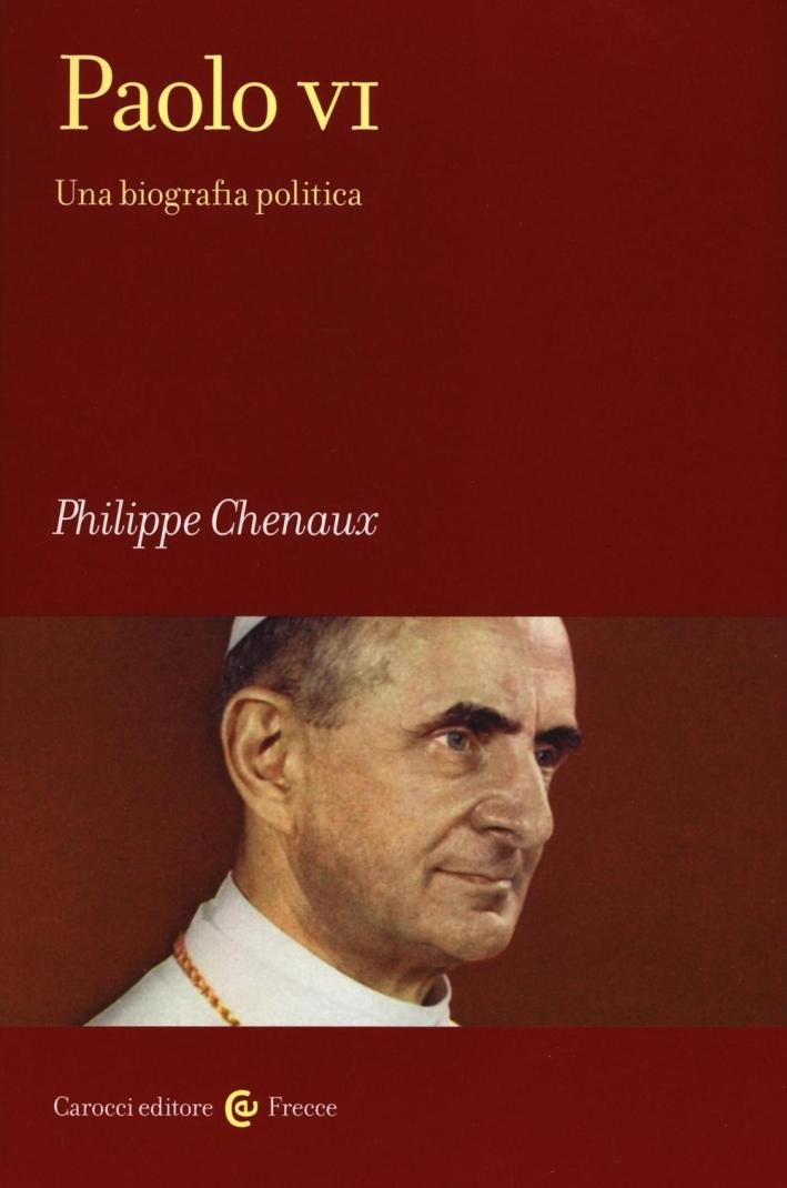 Paolo VI. Una biografia politica.