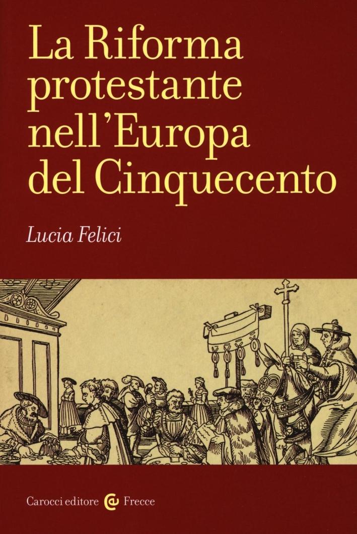 La riforma protestante nell'Europa del Cinquecento.