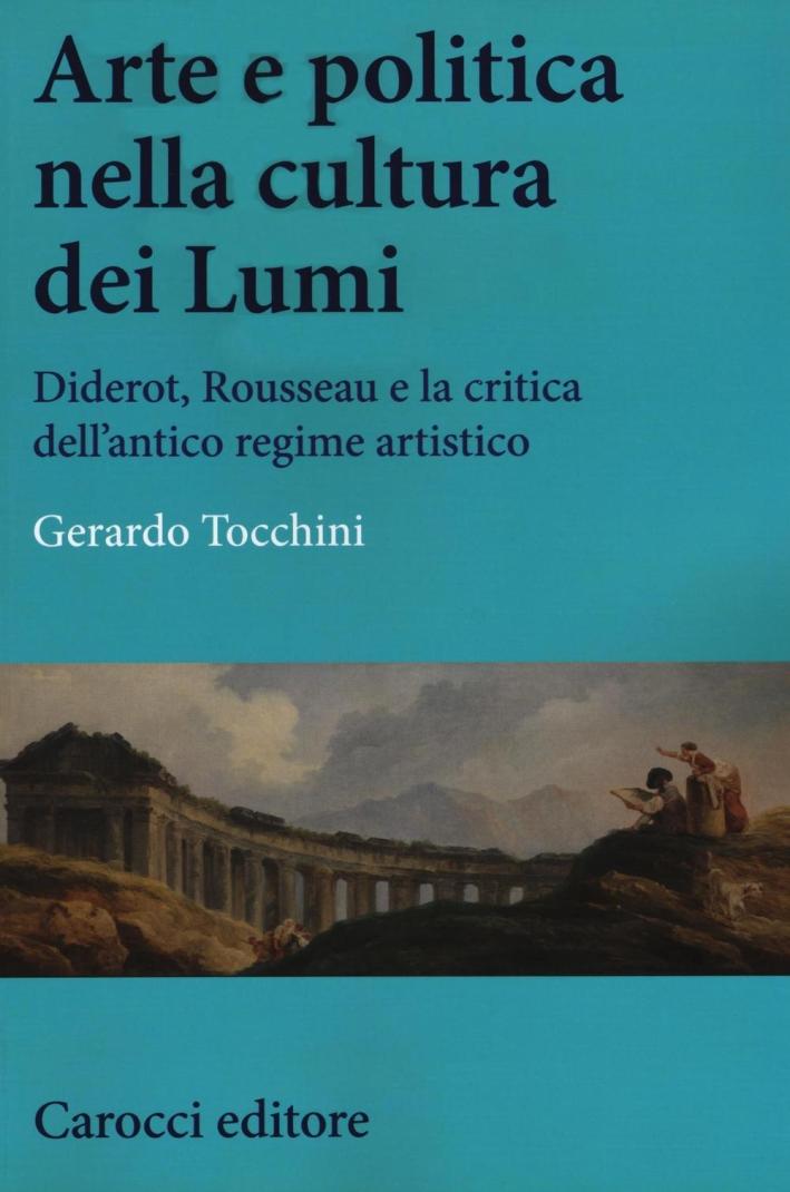 Arte e politica nell'età dei Lumi. Diderot e Rousseau nella crisi dell'antico regime artistico.