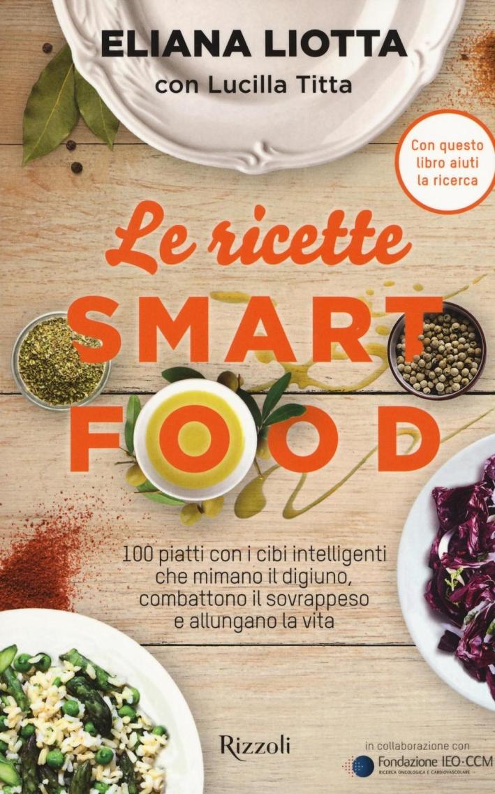 Le ricette della dieta Smartfood. Dall'antipasto al dolce i 100 piatti che allungano la vita.