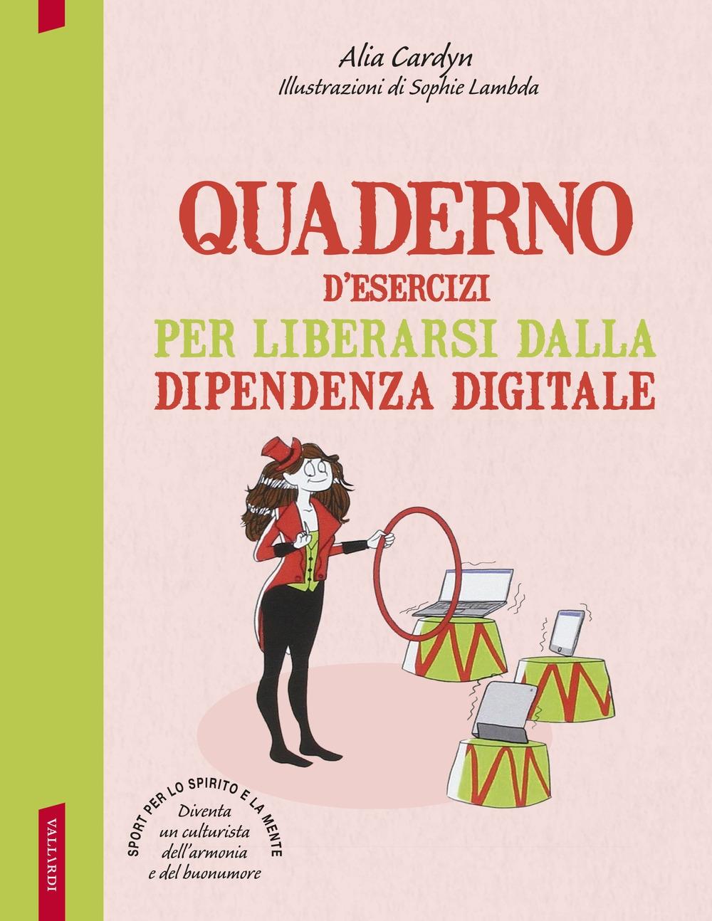 Quaderno d'esercizi per liberarsi dalla dipendenza digitale.