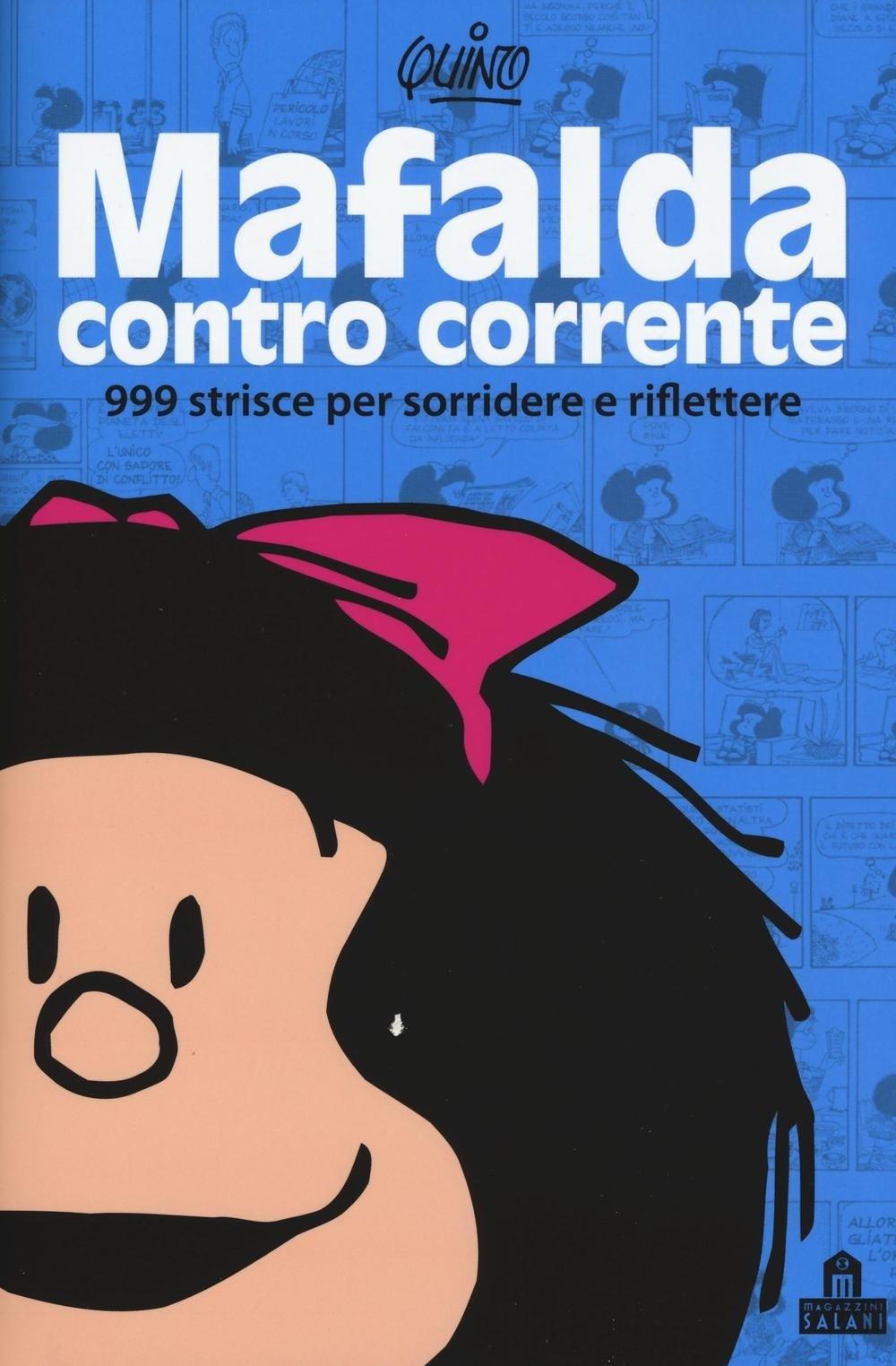 Mafalda controcorrente. 999 strisce per sorridere e riflettere.
