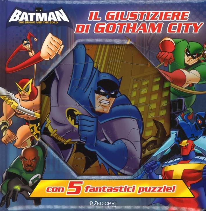 Il giustiziere di Gotham. Batman. Ediz. a colori. Con 5 puzzle