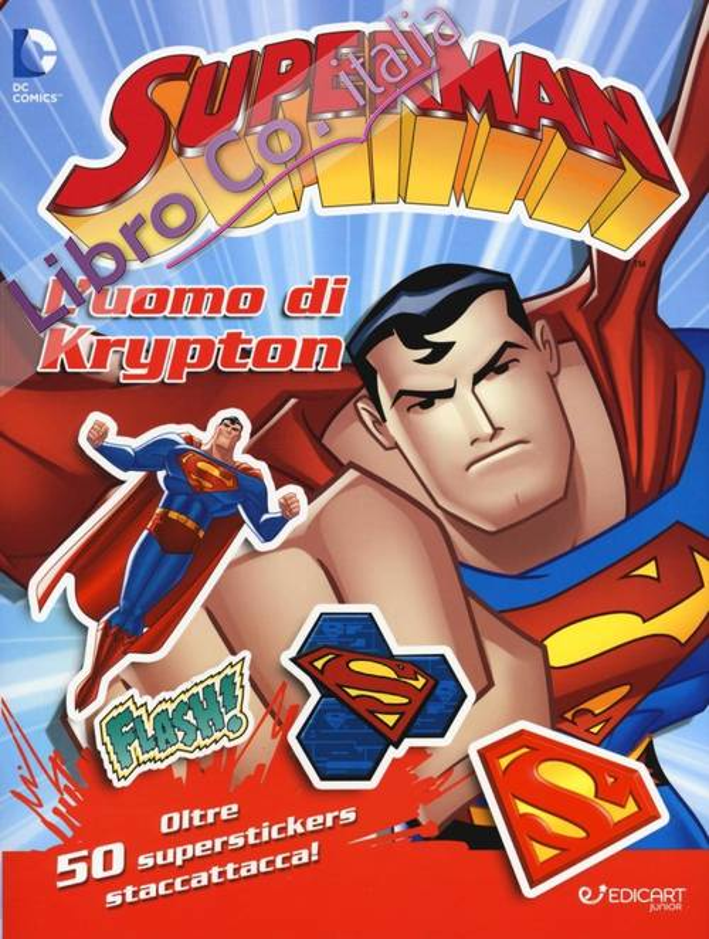 L'uomo di Krypton. Superman. Con adesivi. Ediz. illustrata