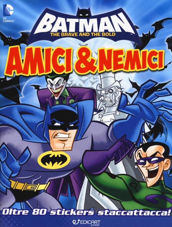 Amici & nemici. Batman. Con adesivi. Ediz. illustrata