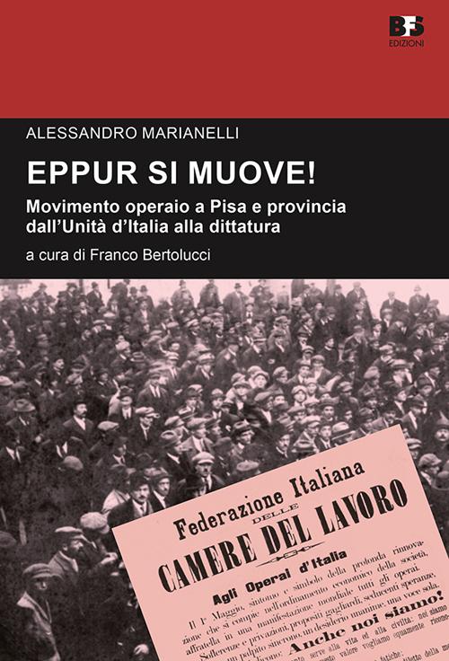 Eppur si muove! Movimento operaio a Pisa e provincia dall'unità d'Italia alla dittatura. Studi e ricerche.