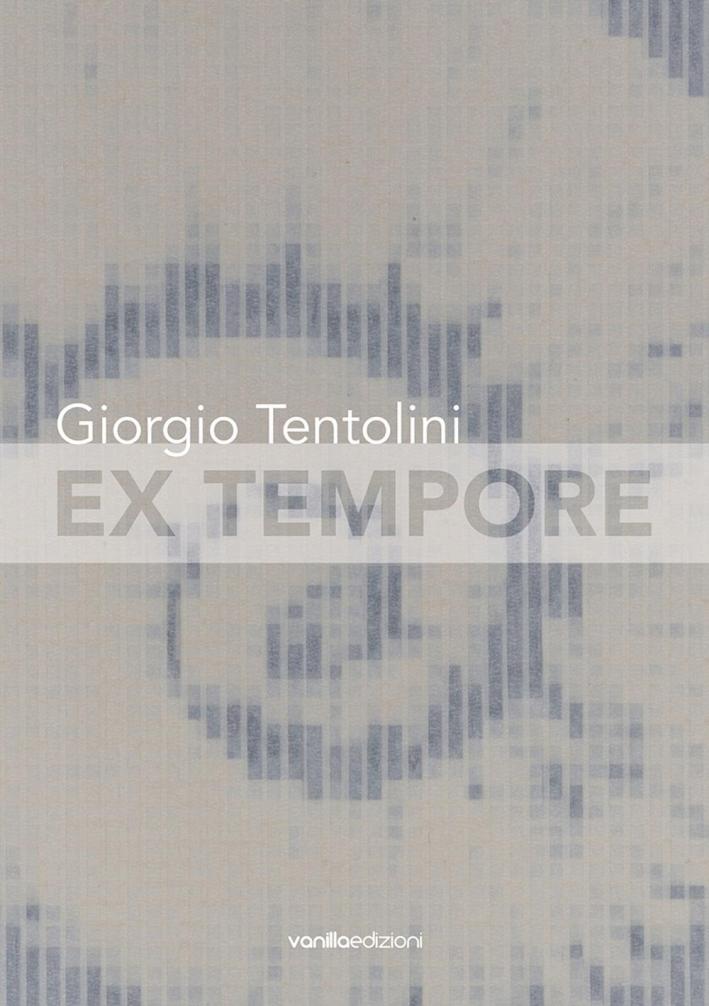 Giorgio Tentolini. Ex tempore.