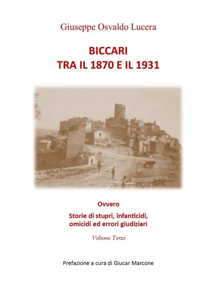 Biccari tra il 1870 e il 1931 ovvero storie di stupri, infanticidi, omicidi ed errori giudiziari. Vol. 3
