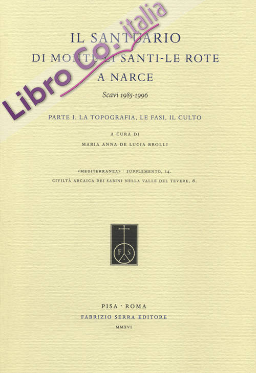 Il Santuario di Monte Li Santi. Le Rote a Narce. Scavi 1985-1996. Vol. 1: La topografia, le fasi, il culto
