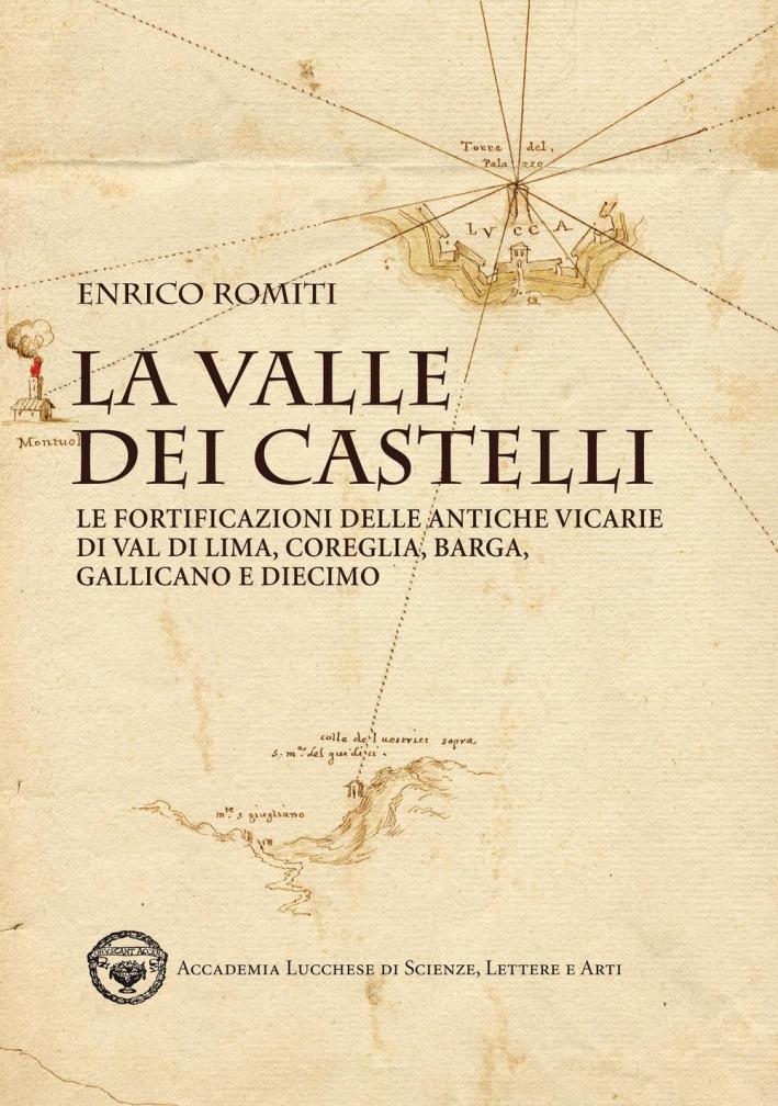 La valle dei Castelli. Le fortificazioni delle antiche vicarie di Val di Lima, Coreglia, Barga, Gallicano e Diecimo.