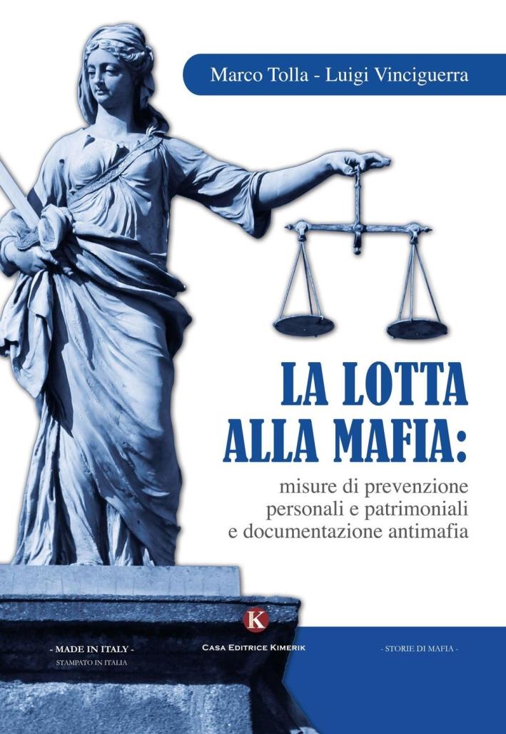 La lotta alla mafia. Misure di prevenzione personali e patrimoniali e documentazione antimafia.