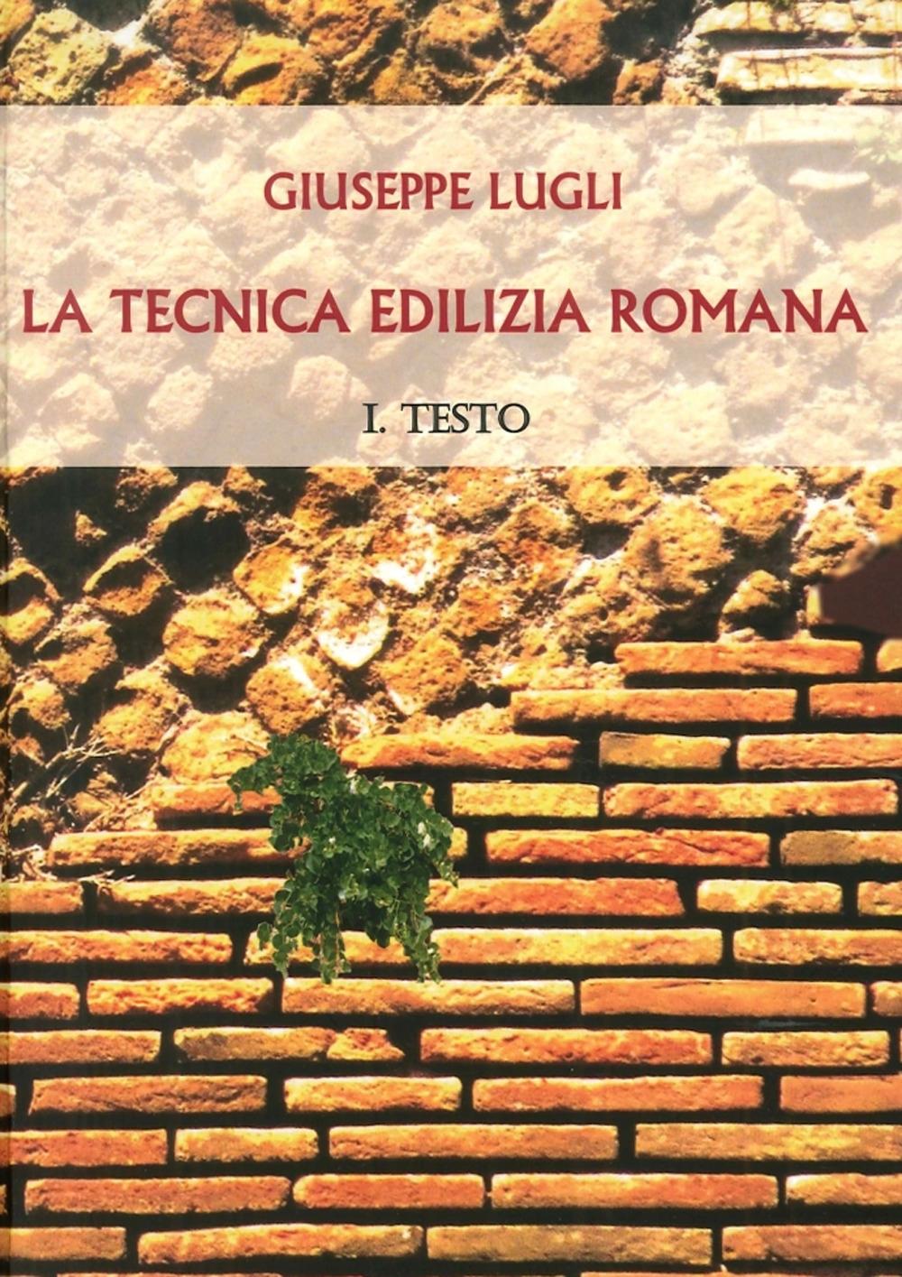La tecnica edilizia romana con particolare riguardo a Roma e Lazio.
