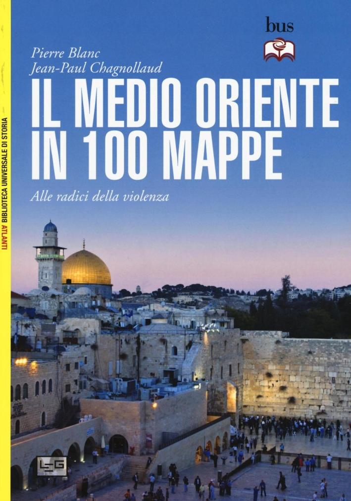 Il Medio Oriente in 100 mappe. Alle radici della violenza.
