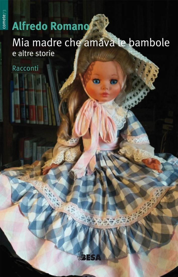 Mia madre che amava le bambole e altre storie.