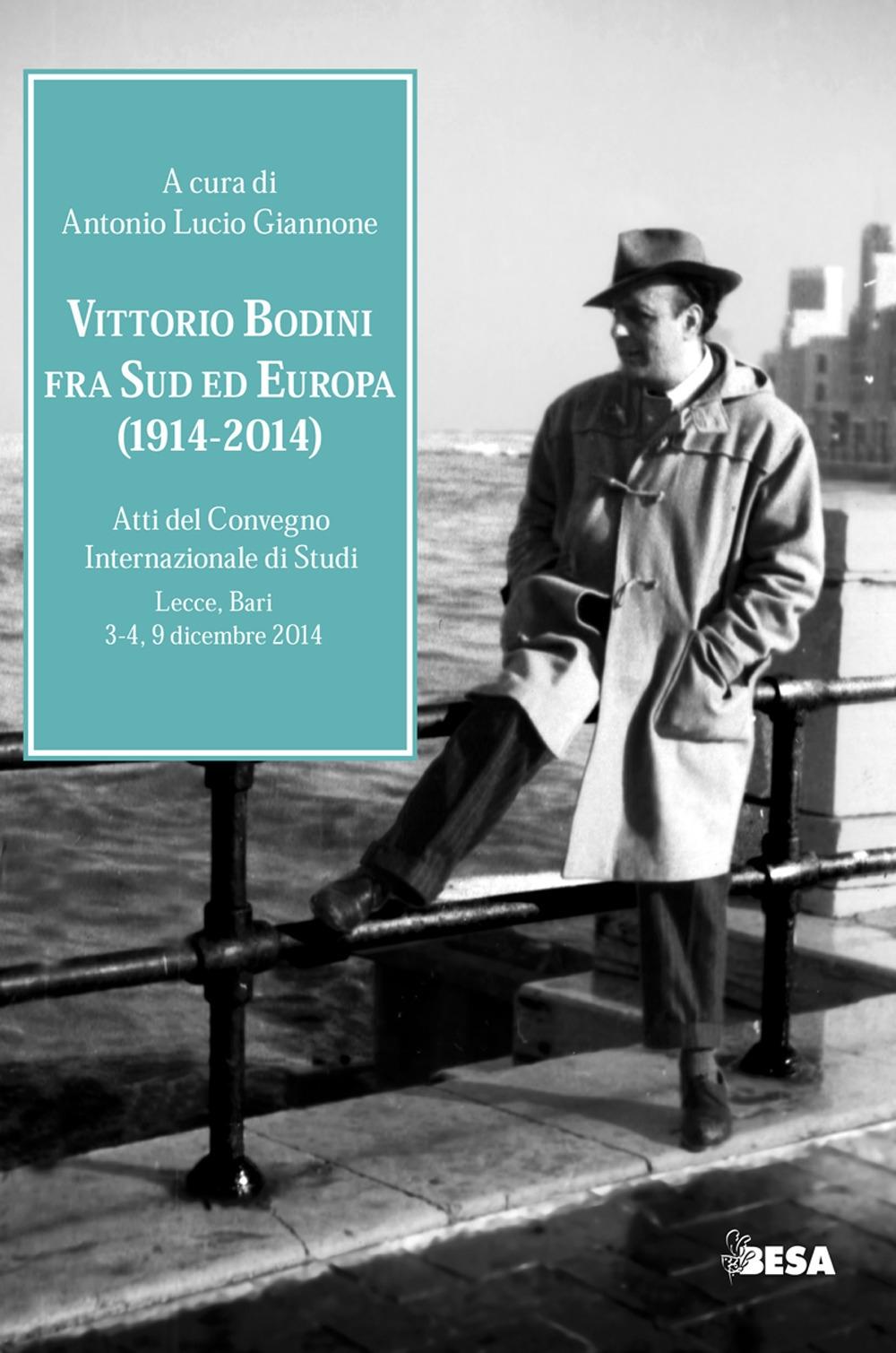 Vittorio Bodini fra Sud ed Europa. (1914-2014). Atti del Convegno internazionale di studi (Lecce, Bari, 3-4, 9 dicembre 2014)