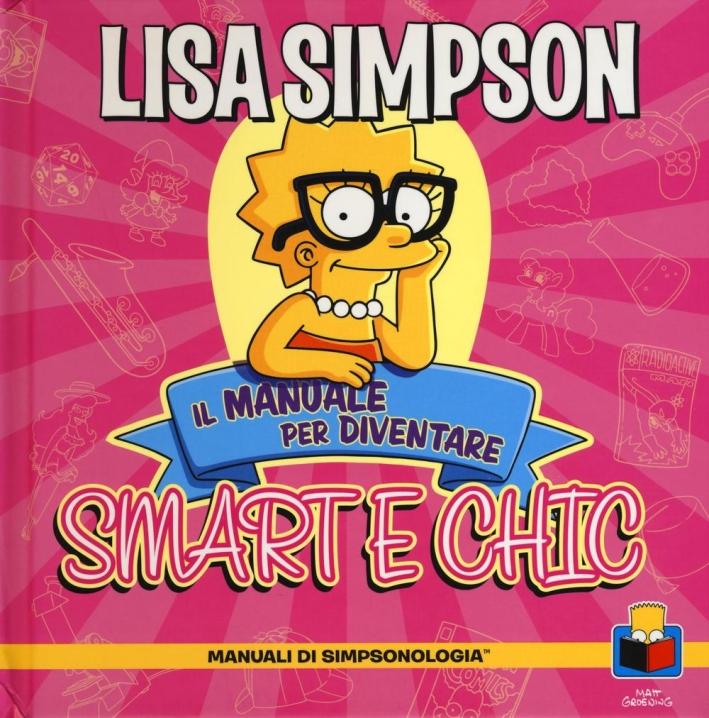 Lisa Simpson. Il manuale per diventare smart e chic. Manuali di simpsologia. Ediz. illustrata