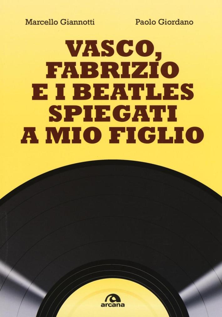 Vasco, Fabrizio e i Beatles spiegati a mio figlio
