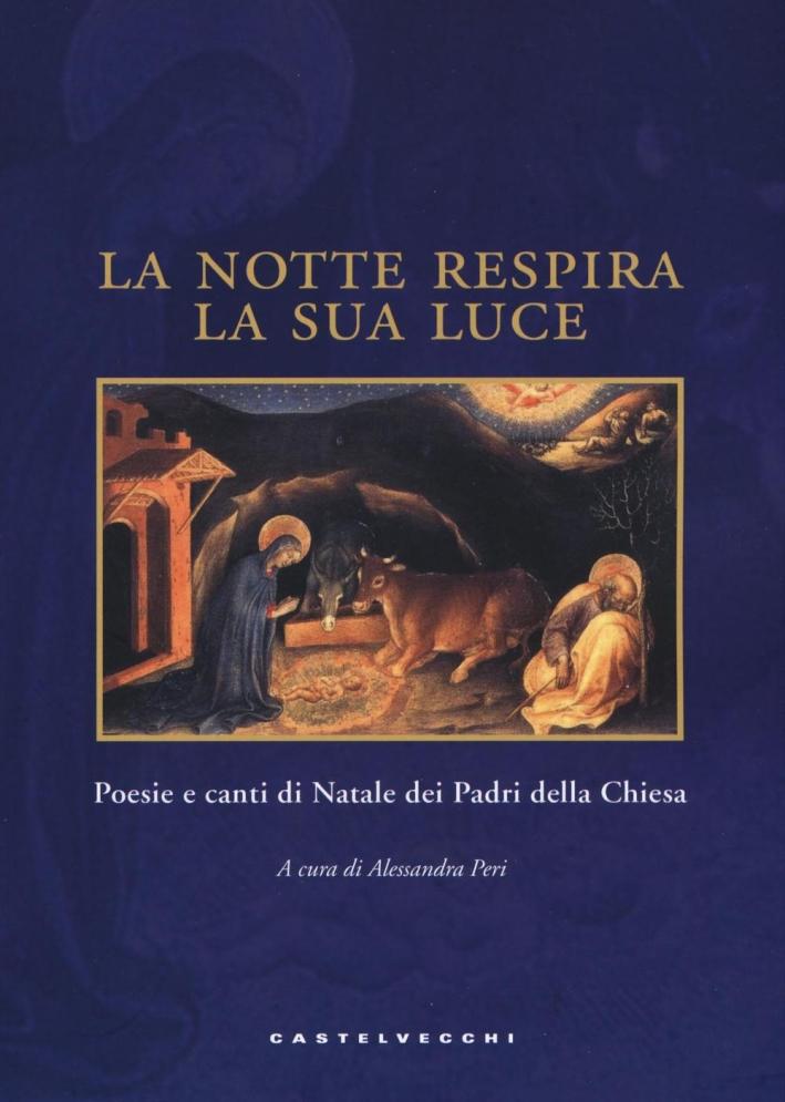 La notte respira la sua luce. Poesie e canti di Natale dei Padri della Chiesa.