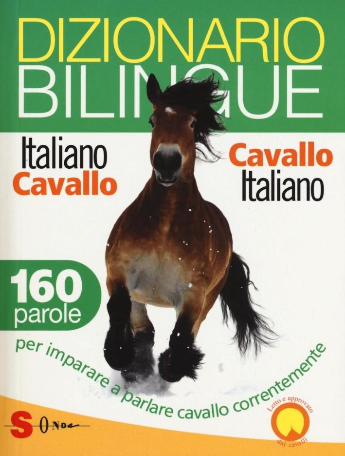 Dizionario bilingue italiano-cavallo, cavallo-italiano. 160 parole per imparare a parlare cavallo correntemente.