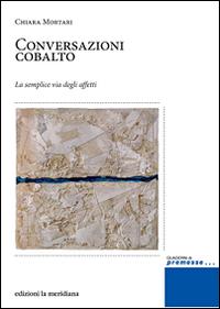 Conversazioni cobalto. La semplice via degli affetti