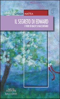 Il segreto di Edward. I fiori di Bach si raccontano.