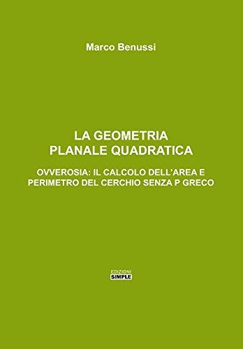 La geometria planale quadratica. Ovverosia: il calcolo dell'area e perimetro del cerchio senza p greco